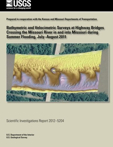 Bathymetric and Velocimetric Surveys at Highway Bridges Crossing the Missouri River in and into Missouri during Summer Flooding, July-August 2011