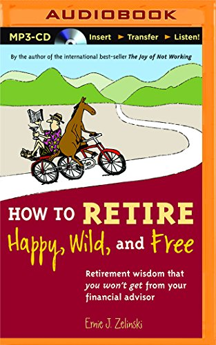 How to Retire Happy, Wild, and Free