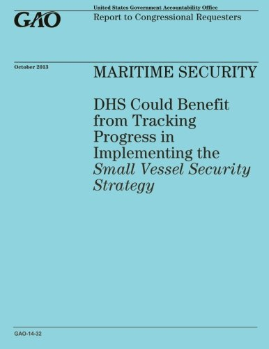 MARITIME SECURITY DHS Could Benefit from Tracking Progress in Implementing the Small Vessel Security Strategy