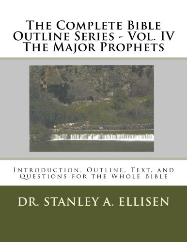 The Complete Bible Outline Series - Vol. IV The Major Prophets