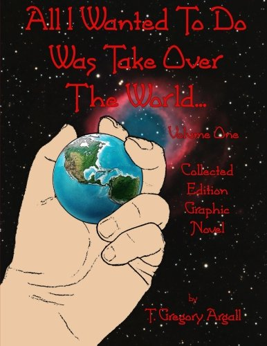 All I Wanted To Do Was Take Over The World... Volume One