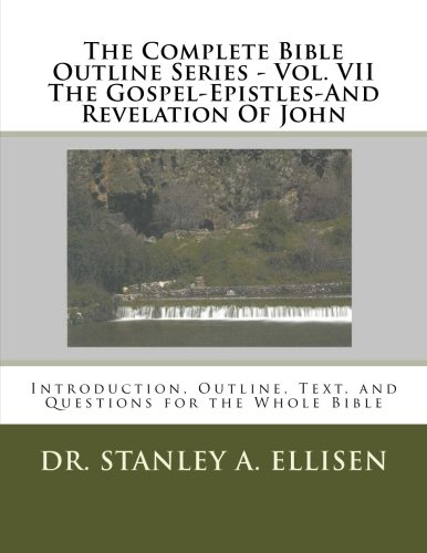 The Complete Bible Outline Series - Vol VII The Gospel-Epistles-And Revelation Of John
