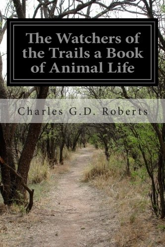 The Watchers of the Trails a Book of Animal Life