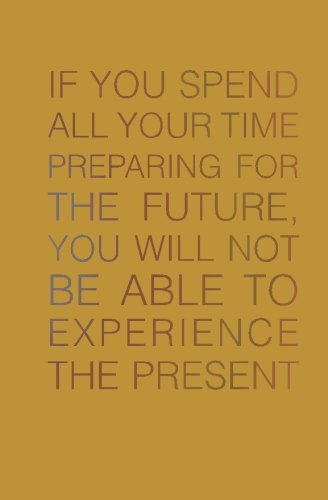 If You Spend All Your Time Preparing for the Future