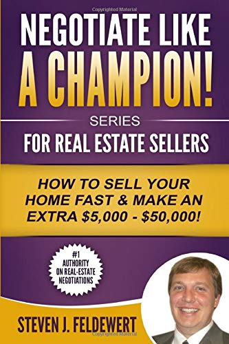 Negotiate Like a Champion For Real Estate Sellers How to Sell Your Home Fast & Make an Extra $5,000 - $50,000!