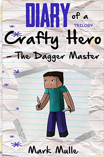 Diary of a Crafty Hero - Dagger Master Trilogy (An Unofficial Minecraft Book for Kids Ages 9 - 12 (Preteen)