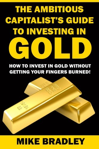 The Ambitious Capitalist's Guide to Investing in GOLD
