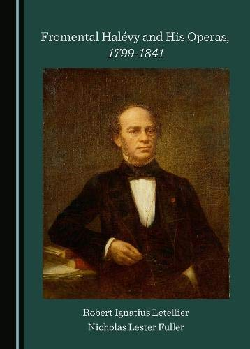 Fromental Halevy and His Operas, 1799-1841