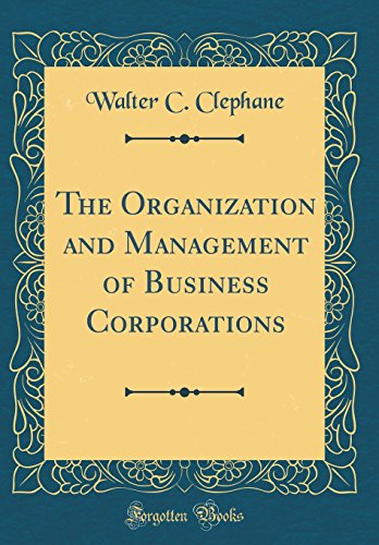 The Organization and Management of Business Corporations (Classic Reprint)