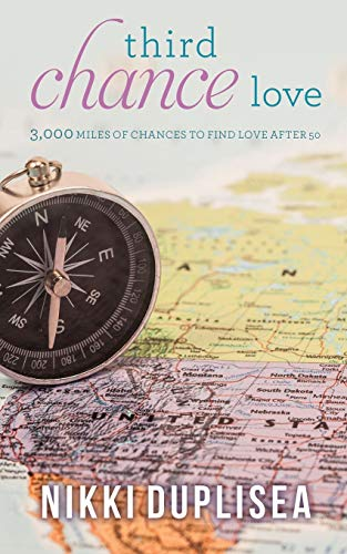 Third Chance Love 3,000 MILES OF CHANCES TO FIND LOVE AFTER 50