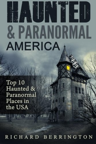 Haunted & Paranormal America Top 10 Haunted Places in the USA