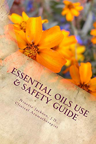 Essential Oils Use & Safety, 2nd Ed.