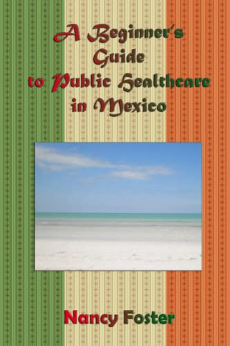 A Beginner?s Guide to Public Healthcare in Mexico