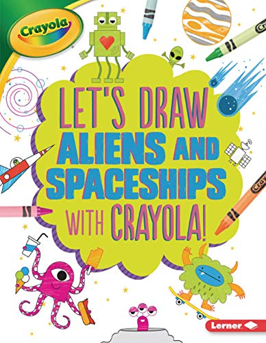 Let's Draw Aliens and Spaceships with Crayola (R) !