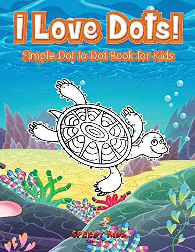 I Love Dots! Simple Dot to Dot Book for Kids