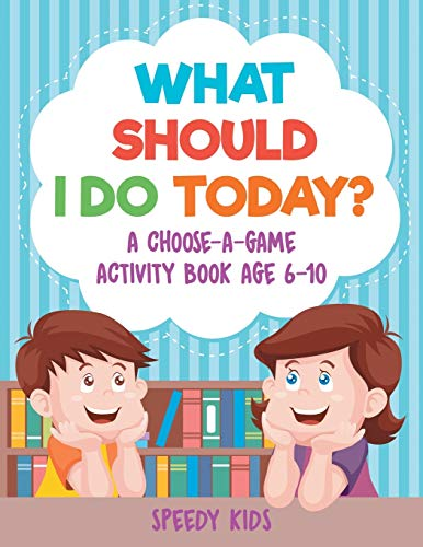 What Should I Do Today? A Choose-a-Game Activity Book Age 6-10