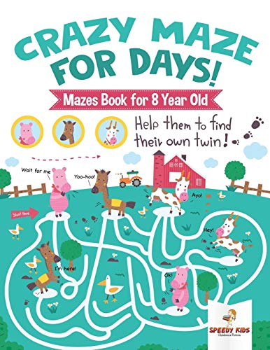 Crazy Maze for Days! Mazes Book for 8 Year Old