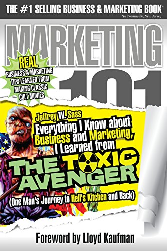Everything I Know about Business and Marketing, I Learned from the Toxic Avenger