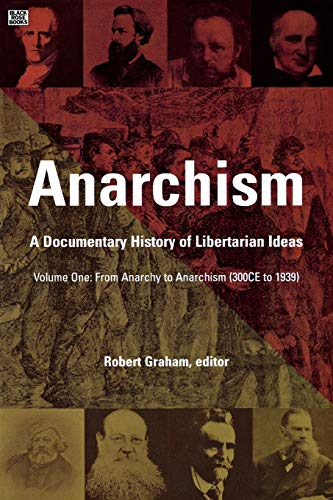 Anarchism: From Anarchy to Anarchism (300CE to 1939) v. 1