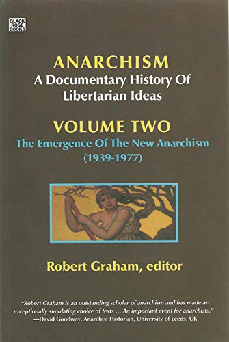Anarchism Volume Two - A Documentary History of Libertarian Ideas, Volume Two : The Emergence of a New Anarchism