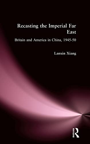 Recasting the Imperial Far East: Britain and America in China, 1945-50