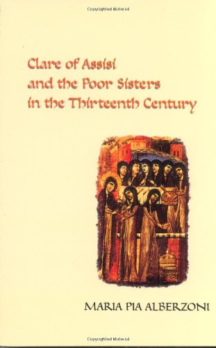 Clare of Assisi and the Poor Sisters in the Thirteenth Century
