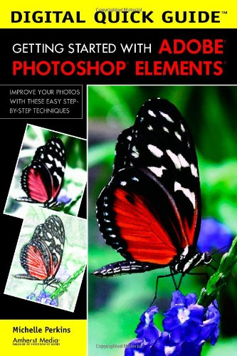 Digital Quick Guide: Getting Started With Adobe Photoshop Elements