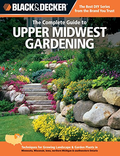 The Complete Guide to Upper Midwest Gardening (Black & Decker)