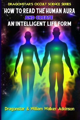 How to Read the Human Aura and Create an Intelligent Life Form