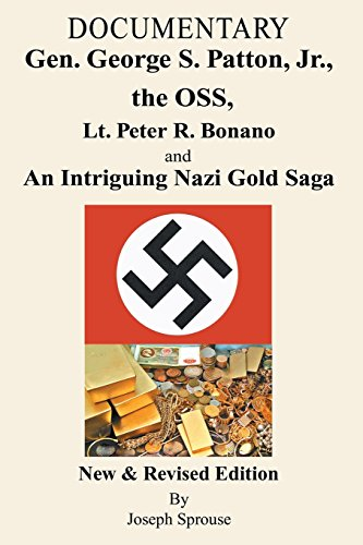 Documentary, Gen. George S. Patton, Jr., the OSS, Lt. Peter R. Bonano and an Intriguing Nazi Gold Saga, New & Revised Edition