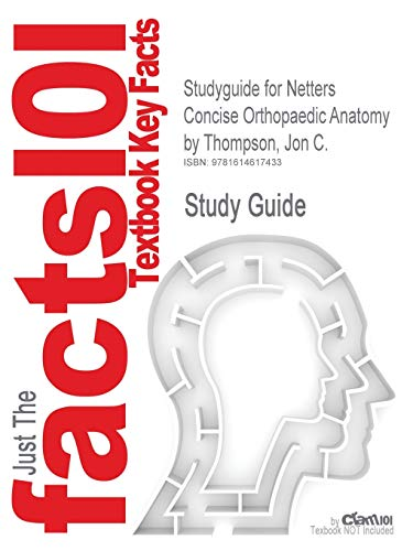 Studyguide for Netters Concise Orthopaedic Anatomy by Thompson, Jon C., ISBN 9781416059875
