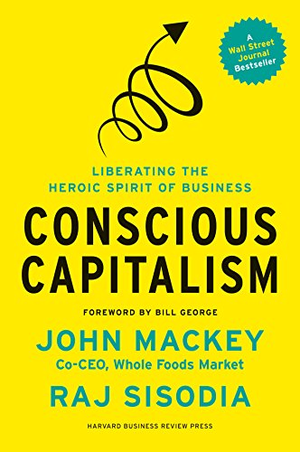 Conscious Capitalism, With a New Preface by the Authors