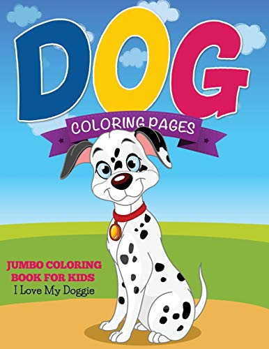 Dog Coloring Pages (Jumbo Coloring Book for Kids - I Love My Doggie)