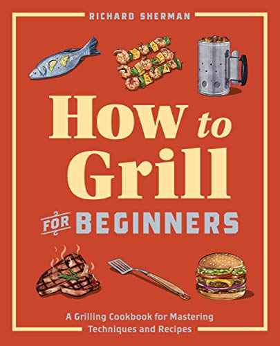 How to Grill for Beginners