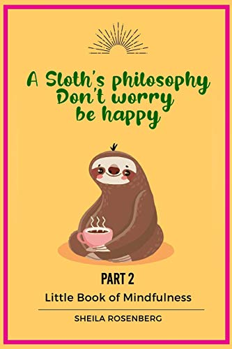 A Sloth's philosophy, Don't worry be happy