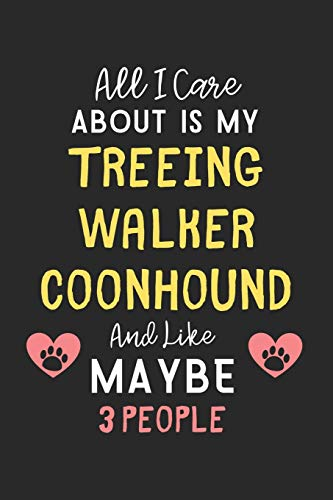 All I care about is my Treeing Walker Coonhound and like maybe 3 people