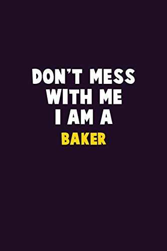 Don't Mess With Me, I Am A Baker