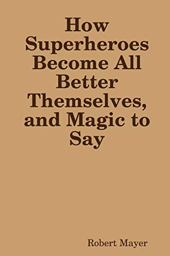 How Superheroes Become All Better Themselves, and Magic to Say
