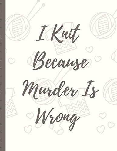 I Knit Because Murder Is Wrong