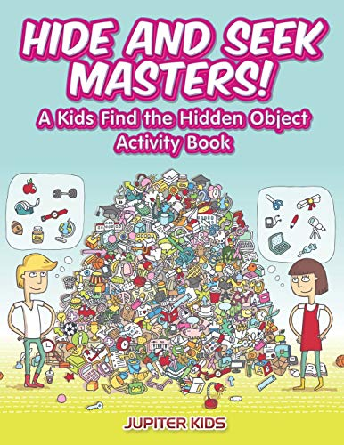 Hide and Seek Masters! A Kids Find the Hidden Object Activity Book