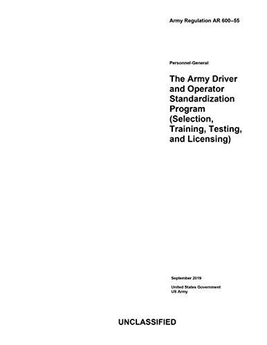 Army Regulation AR 600-55 The Army Driver and Operator Standardization Program (Selection, Training, Testing, and Licensing) September 2019