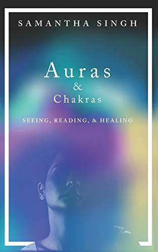 Auras & Chakras Seeing, Reading, and Healing