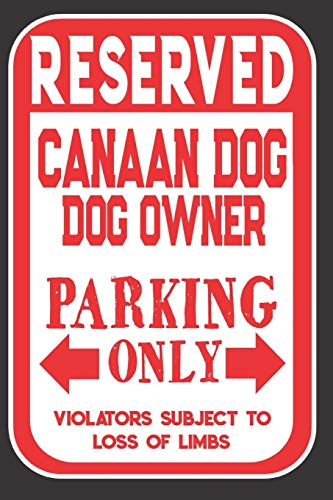 Reserved Canaan Dog Owner Parking Only. Violators Subject To Loss Of Limbs