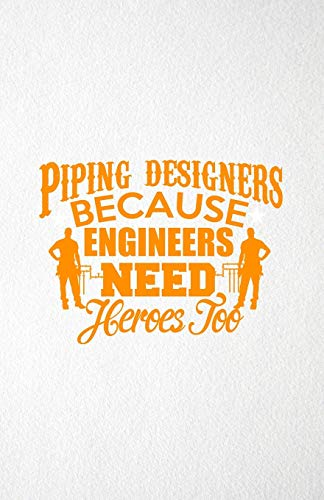 Piping Designers Because Engineers Need Heroes Too A5 Lined Notebook