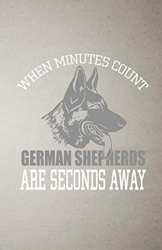 When Minutes Count German Shepherds Are Seconds Away A5 Lined Notebook