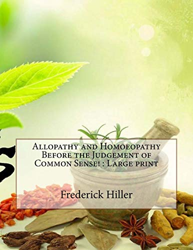 Allopathy and Homoeopathy Before the Judgement of Common Sense!