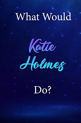 What Would Katie Holmes Do?