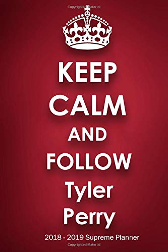 Keep Calm and Follow Tyler Perry 2018-2019 Supreme Planner