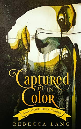 Captured in Color and Other Brief Stories