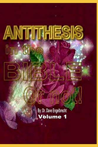 Antithesis in the Bible, or Not! Volume 1